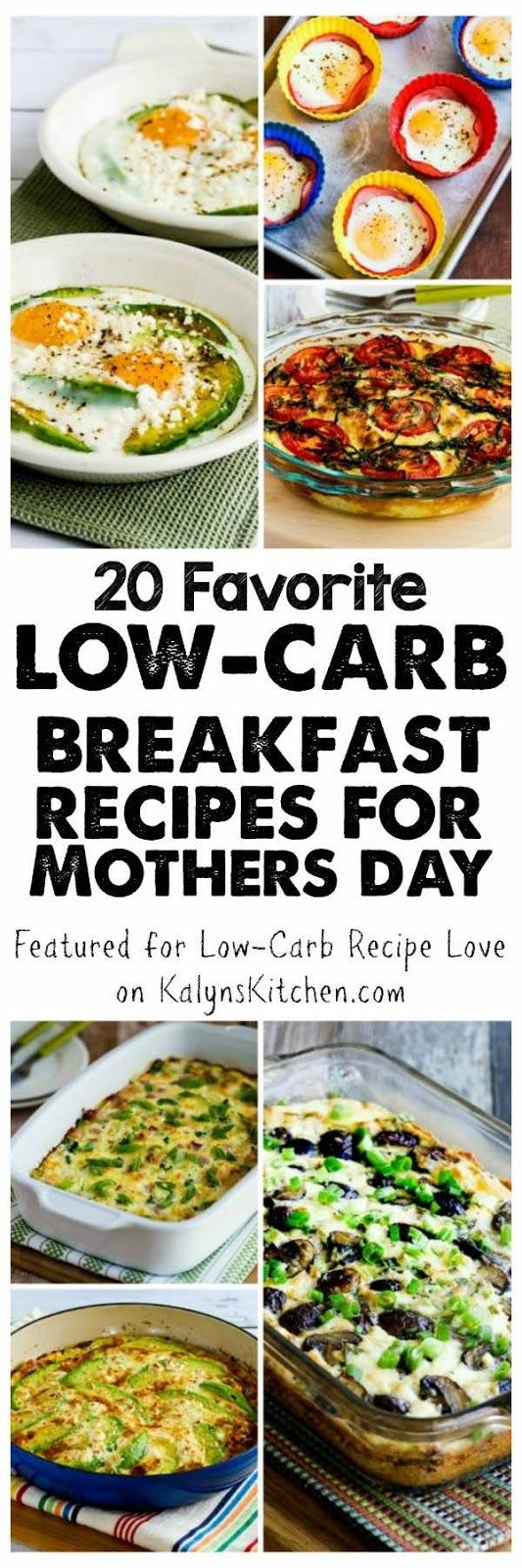 Twenty Favorite Low-Carb Breakfast Recipes for Mother's Day Brunch or any holiday morning or weekend when you're wanting a special breakfast. All the breakfasts are low-carb and low-glycemic; most are also Keto, gluten-free, and South Beach Diet friendly. Check individual recipes for diet type for each recipe. [found on KalynsKitchen.com]
