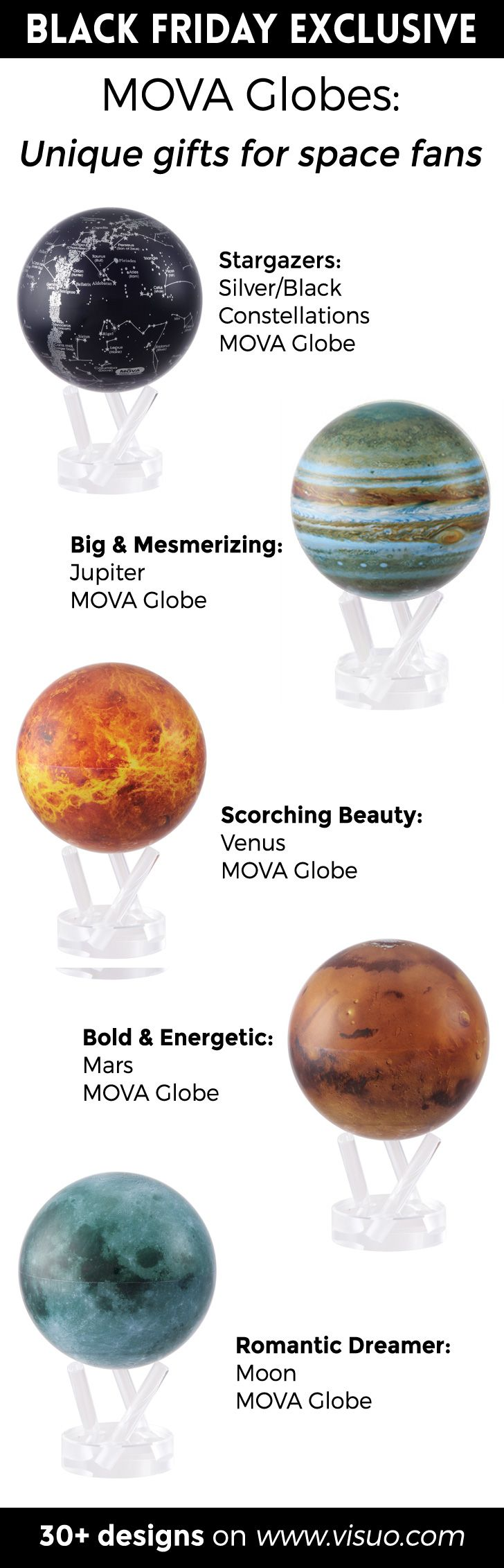 Planet MOVA Globes rotate continuously on their own using ambient light, no batteries or wires required. With satellite images of your favorite planets and stars and a mesmerizing rotation, these gifts will keep space fans and cosmic dreamers fascinated for hours. Shop with our Black Friday exclusive now!