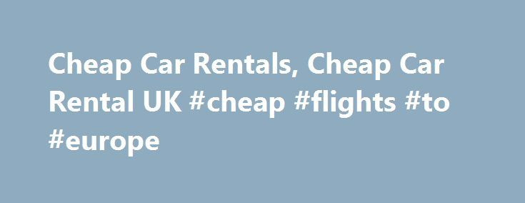 Cheap Car Rentals, Cheap Car Rental UK #cheap #flights #to #europe http://cheap.remmont.com/cheap-car-rentals-cheap-car-rental-uk-cheap-flights-to-europe/  #cheap rent a car # Cheap Car Rentals Immediately on reaching a particular destination one needs an efficient and affordable car rental service to accomplish the purpose of travel. Hertz has been providing real cheap car rentals to travelers across the globe for almost a century, operating in more than 150 countries. As it is,…