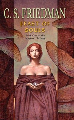 """(17) Feast of Souls (Magister Trilogy #1) by C.S. Friedman ~ What price would you pay to work magic? How about obtain virtual immortality? Is there a price that is too high? This book and series asks those questions and so many more. This is a tale that will make you ask yourself """"Could I pay the price?"""""""