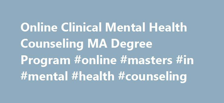 Online Clinical Mental Health Counseling MA Degree Program #online #masters #in #mental #health #counseling http://ghana.remmont.com/online-clinical-mental-health-counseling-ma-degree-program-online-masters-in-mental-health-counseling/  # Master of Arts (MA) in Clinical Mental Health Counseling, Argosy University – Online Programs Campus Online Clinical Mental Health Counseling MA Degree Program | Argosy University See how our Online Clinical Mental Health Counseling Master of Arts Degree…