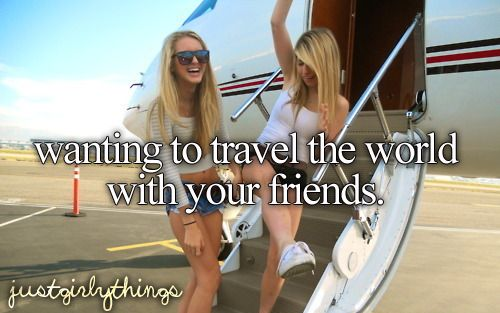 Wanting to travel the world with your friends