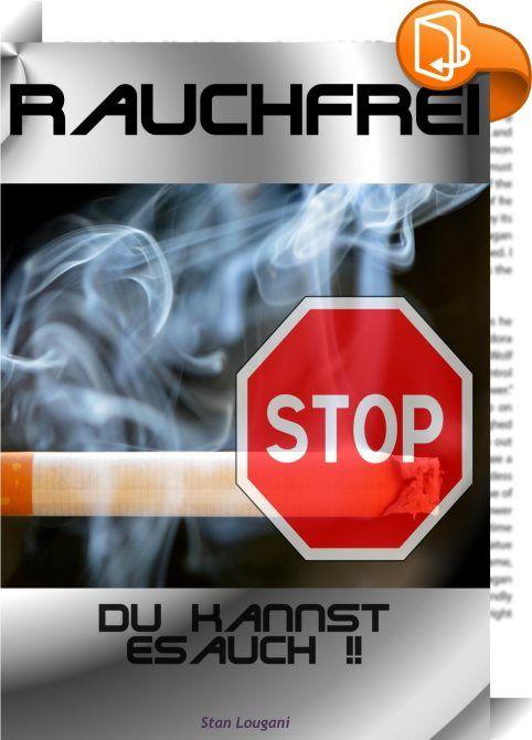 """Rauchfrei    ::  Schätzungen zu Folge stirbt alle 10-15 Sekunden weltweit ein Mensch am Rauchen. Grund genug für einen eBook-Ratgeber. Das """"Rauchfrei eBook"""" gibt nicht nur zahlreiche Antworten auf die Frage, wie Raucher sich das Rauchen abgewöhnen können. Das eBook leistet mehr.  Es geht vor allem immer wieder auf die vielen Gefahren des Rauchens ein. Alleine diese beängstigenden Fakten lassen schon jeden Raucher zum Nichtraucher werden. Wer mit dem Rauchen endlich aufhören will und si..."""