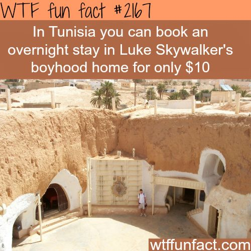 In Tunisia you can book an overnight stay in Luke Skywalker's boyhood home for only $10. Awesome!