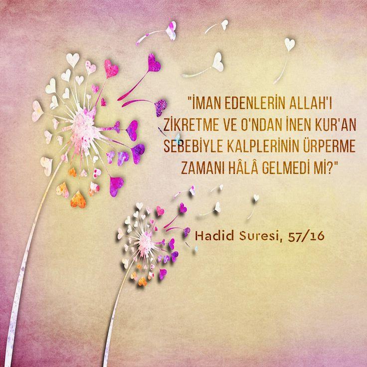 """""""İman edenlerin Allah'ı zikretme ve O'ndan inen Kur'an sebebiyle kalplerinin ürperme zamanı hâlâ gelmedi mi?"""" Hadîd Suresi, 57/16"""