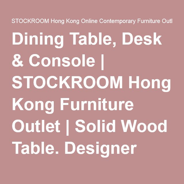 Dining Table, Desk & Console | STOCKROOM Hong Kong Furniture Outlet | Solid Wood Table. Designer Chair. Sofa