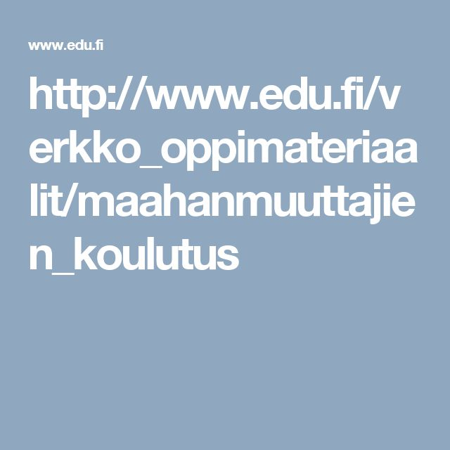 http://www.edu.fi/verkko_oppimateriaalit/maahanmuuttajien_koulutus