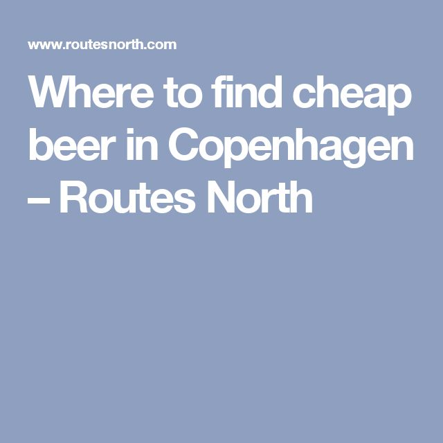 Where to find cheap beer in Copenhagen – Routes North