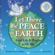 Let There Be Peace on Earth (And Let It Begin with Me)  Music and words by Jill Jackson and Sy Miller  Illustrations by David Diaz - Learn more here: http://singbookswithemily.wordpress.com/2011/10/18/let-there-be-peace-on-earth-a-singable-picture-book/