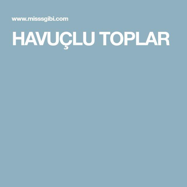 HAVUÇLU TOPLAR