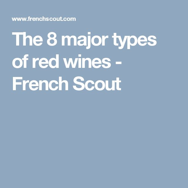 The 8 major types of red wines - French Scout