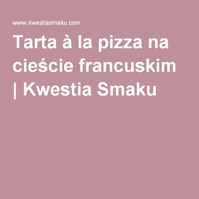 Tarta à la pizza na cieście francuskim   Kwestia Smaku