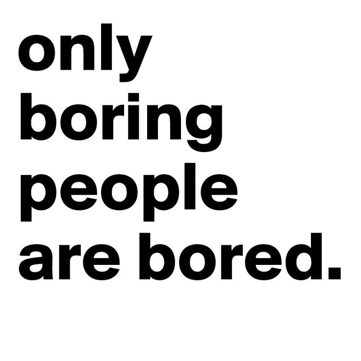 only-boring-people-are-bored (800×800)