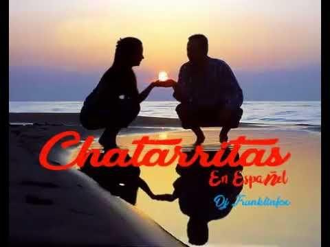 CHATARRITAS EN ESPAÑOL ...LAS MEJORES BALADAS SUMAMENTE BELLAS (DJ FRANK...