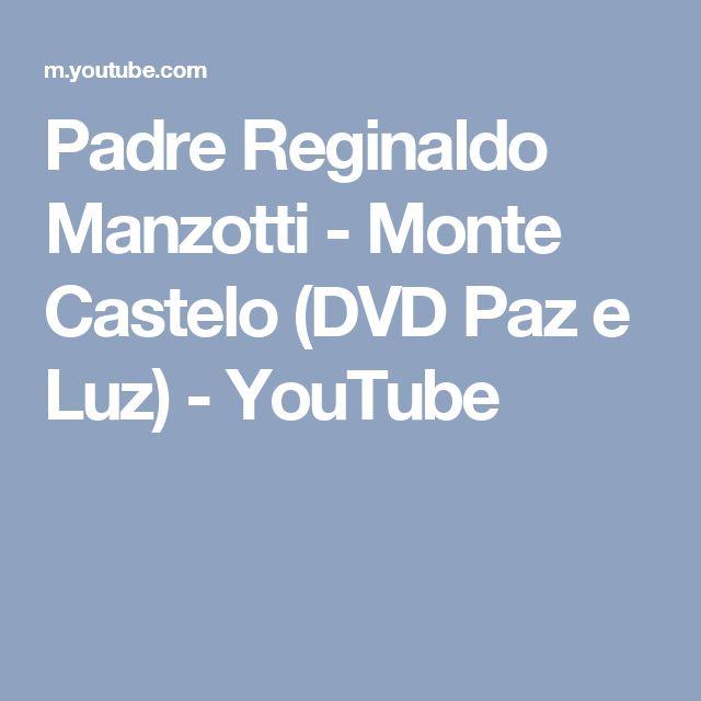 Padre Reginaldo Manzotti - Monte Castelo (DVD Paz e Luz) - YouTube