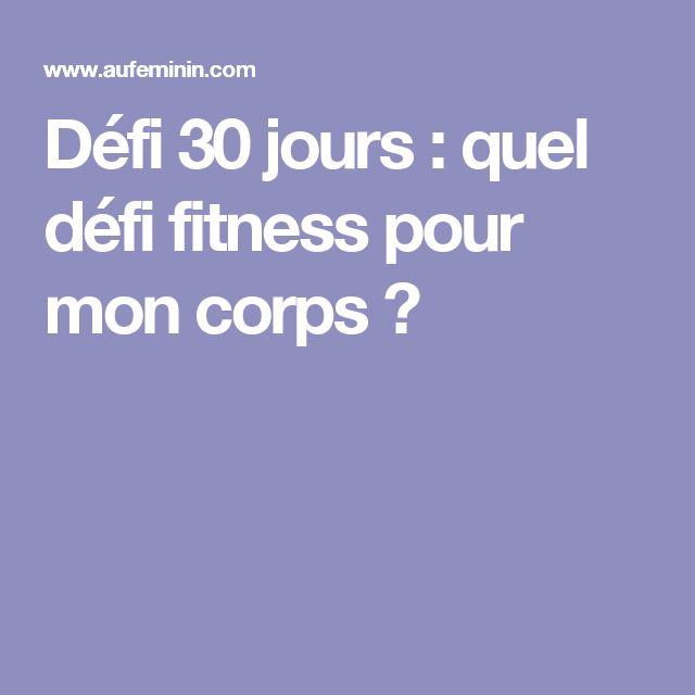Défi 30 jours : quel défi fitness pour mon corps ?  lire la suite / http://www.sport-nutrition2015.blogspot.com