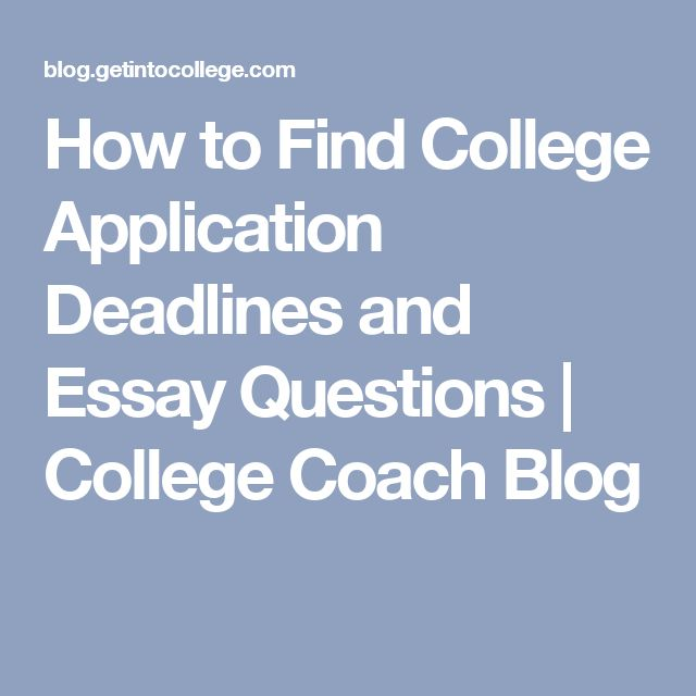 How to Find College Application Deadlines and Essay Questions | College Coach Blog