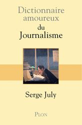 Dictionnaire amoureux du journalisme, de Serge July - France Culture