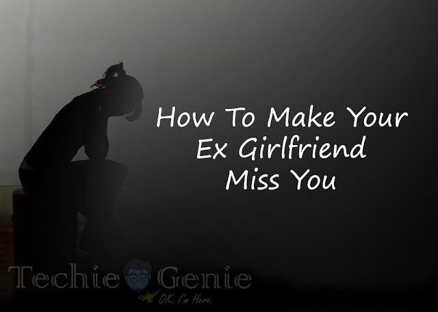 How To Make Her Miss You After A Break Up Techiegenie Breakup Miss Miss You