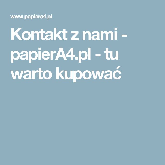 Kontakt z nami  - papierA4.pl - tu warto kupować