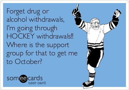 Forget drug or alcohol withdrawals, Im going through HOCKEY withdrawals!! Where is the support group for that to get me to October?