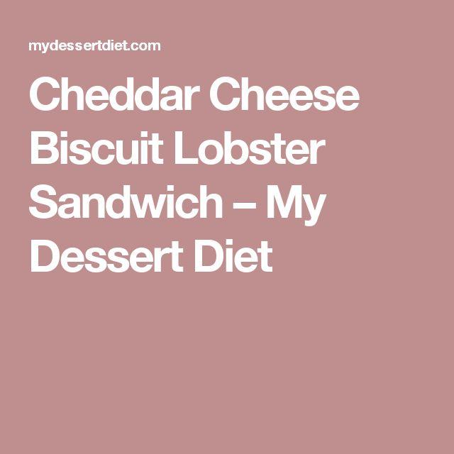 Cheddar Cheese Biscuit Lobster Sandwich – My Dessert Diet