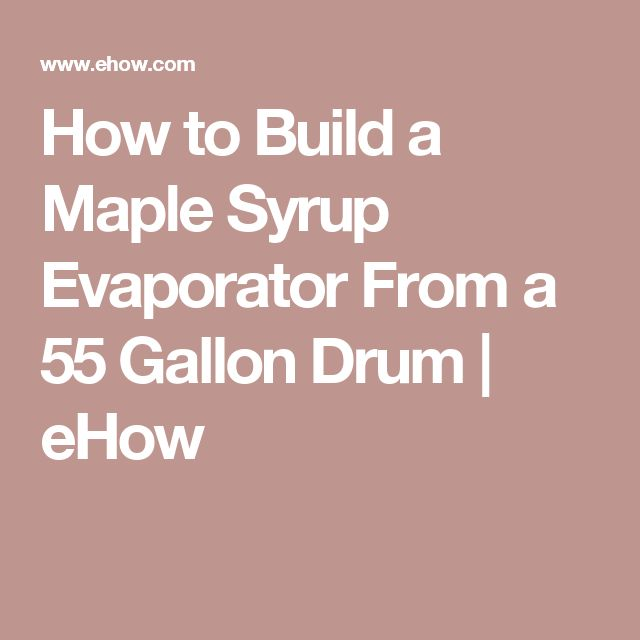 How to Build a Maple Syrup Evaporator From a 55 Gallon Drum | eHow