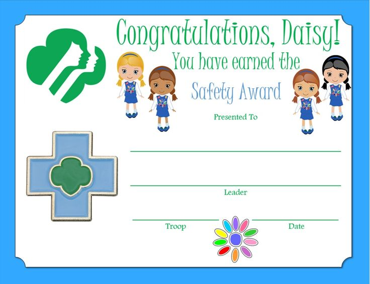"Daisy Safety Award Certificate 1. Understand what to do if you get lost.  Know your phone number, address, and who it's safe to ask for help. 2. Find out what you should do if you or a friend is choking. 3. Learn how to do ""Stop, Drop, and Roll"" if your clothing catches on fire."