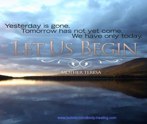 Yesterday is gone. Tomorrow has not yet come...Mother Theresa http://www.holistic-mindbody-healing.com