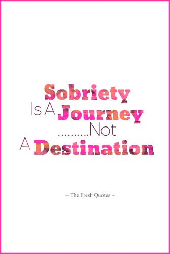 Inspiring Anti-Alcohol Slogans: Sobriety Is A Journey Not A Destination
