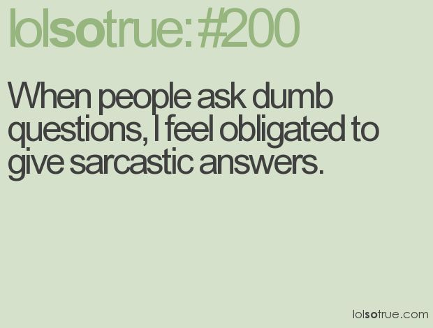 So me!Quotes Funny, Laugh, Truths, Lolsotrue, Funny Quotes, So True, People, Sarcastic Answers, True Stories