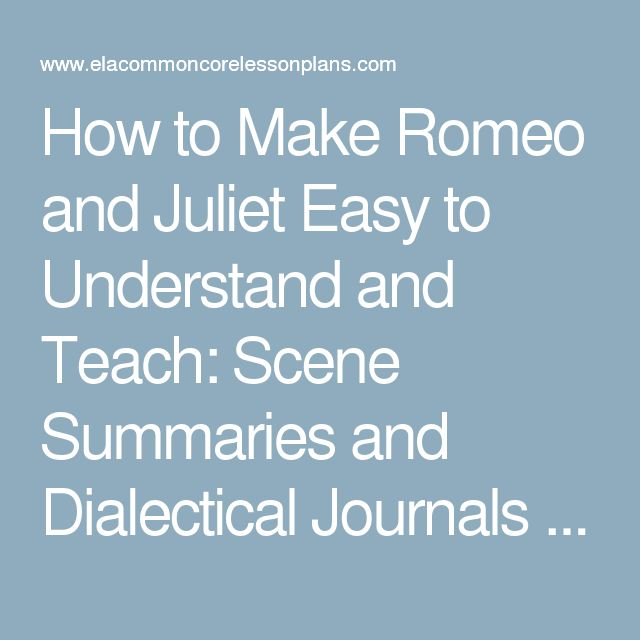 How to Make Romeo and Juliet Easy to Understand and Teach: Scene Summaries and Dialectical Journals | ELA Common Core Lesson Plans