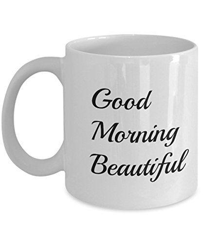 Good Morning Beautiful Mug-Girlfriend Gifts-Girlfriend Gift Ideas