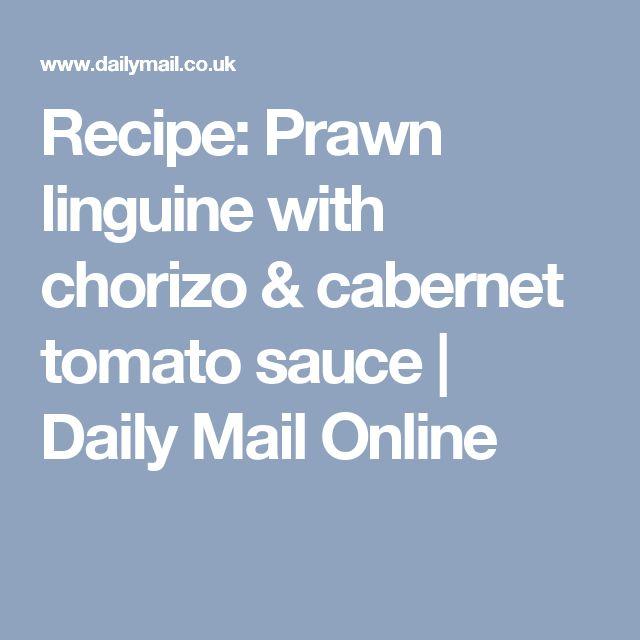 Recipe: Prawn linguine with chorizo & cabernet tomato sauce | Daily Mail Online
