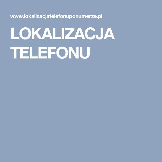 LOKALIZACJA TELEFONU
