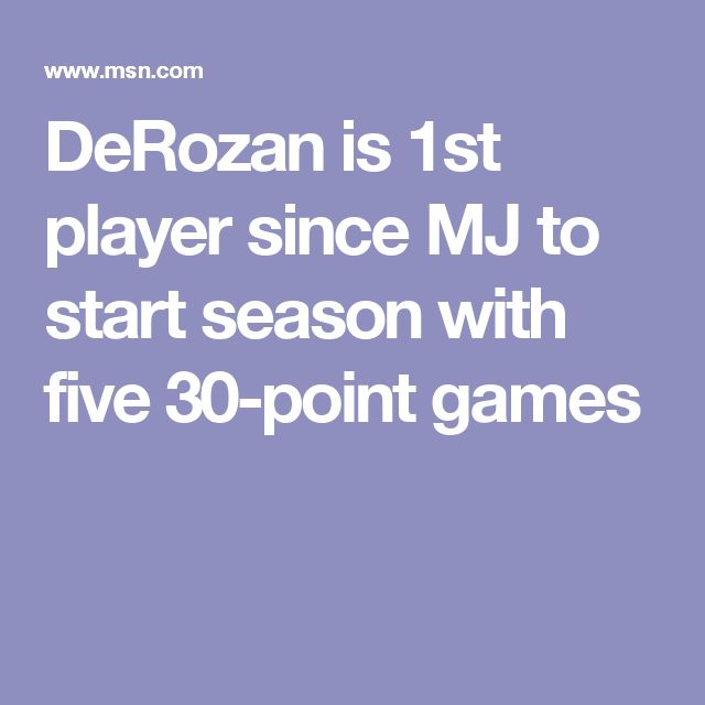 DeRozan is 1st player since MJ to start season with five 30-point games