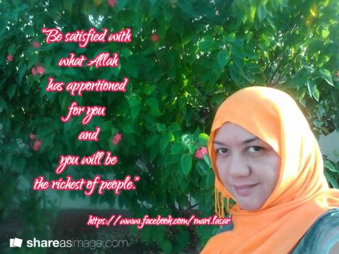 """Be satisfied with  what Allah  has apportioned for you  and  you will be  the richest of people."" / https://www.facebook.com/mari.lasar"