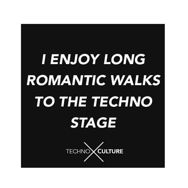 I enjoy long romantic walks to the techno stage #TechnoQuotes #TechnoCulture #Techno #TechnoLoft #TechnoMusic #Techrave #Rave #Ravers #Raver #Technoraves #Technoravers #Technoonly #OnlyTechno #IloveTechno
