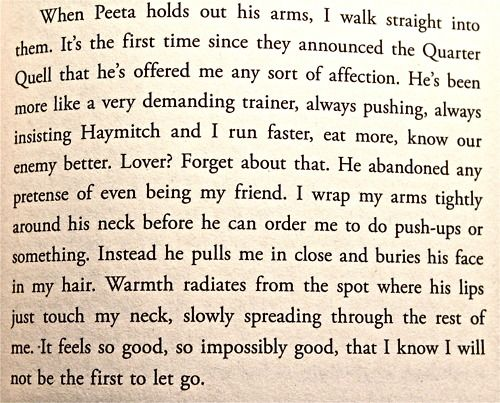 it's not fair that Peeta, a fictional character, is written in this light and makes me just go and fall for him, leaving me with warped ideals for how a man should act. *sigh*
