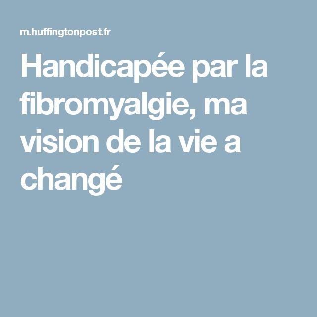 Handicapée par la fibromyalgie, ma vision de la vie a changé