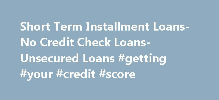 Short Term Installment Loans- No Credit Check Loans- Unsecured Loans #getting #your #credit #score http://credit.remmont.com/short-term-installment-loans-no-credit-check-loans-unsecured-loans-getting-your-credit-score/  #unsecured loans no credit check # Unsecured Loans Unsecured loans are collateral free loans and thus do not demand any Read More...The post Short Term Installment Loans- No Credit Check Loans- Unsecured Loans #getting #your #credit #score appeared first on Credit.