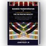 "John Foley's book: ""Business Transformation: A New Path to Profit for the Printing Industry"": John Books, Foley Books"