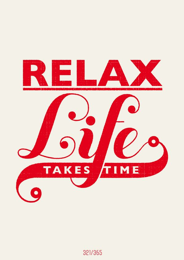 relax, life takes time. • from the all day everyday project