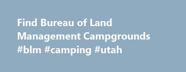 Find Bureau of Land Management Campgrounds #blm #camping #utah http://philippines.remmont.com/find-bureau-of-land-management-campgrounds-blm-camping-utah/  # Your Guide to BLM Camping and Recreation Fantastic camping opportunities can be found on Bureau of Land Management (BLM) undeveloped public lands. BLM camping is a highlight for any recreation enthusiast who wants open space and solitude to pitch a tent and enjoy the great outdoors. In addition to developed campgrounds, national…
