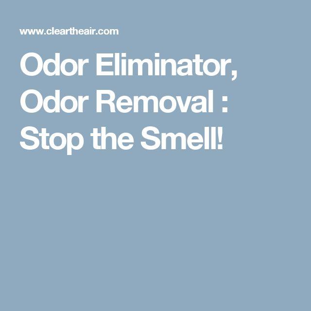Odor Eliminator, Odor Removal : Stop the Smell!