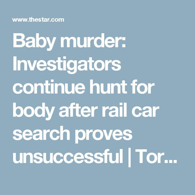 Baby murder: Investigators continue hunt for body after rail car search proves unsuccessful | Toronto Star