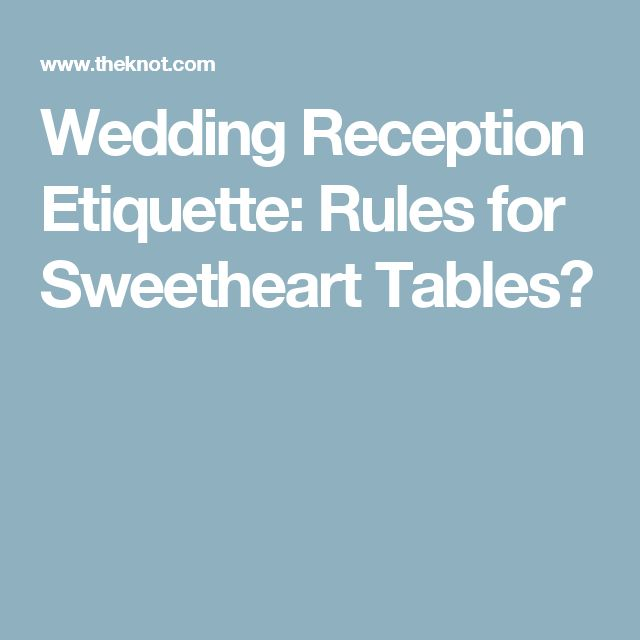 Wedding Reception Etiquette: Rules for Sweetheart Tables?