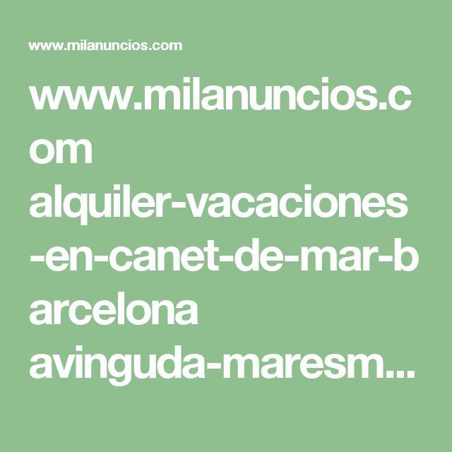 www.milanuncios.com alquiler-vacaciones-en-canet-de-mar-barcelona avinguda-maresme-225555321.htm