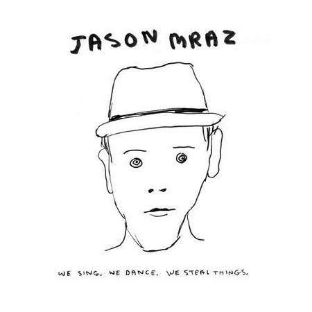 """""""We sing, we dance, we steal things"""", by Jason Mraz."""