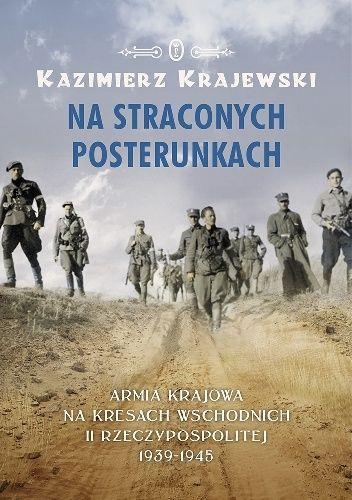 Okładka książki Na straconych posterunkach. Armia Krajowa na kresach wschodnich II Rzeczypospolitej 1939-1945
